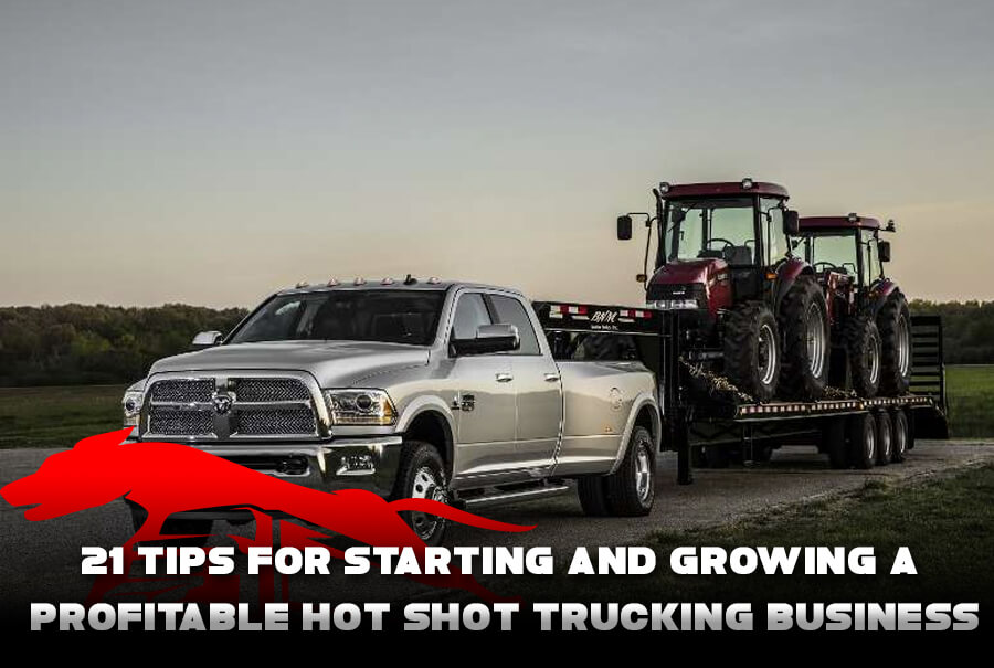 21 Tips For Starting and Growing a Profitable Hotshot Trucking Business